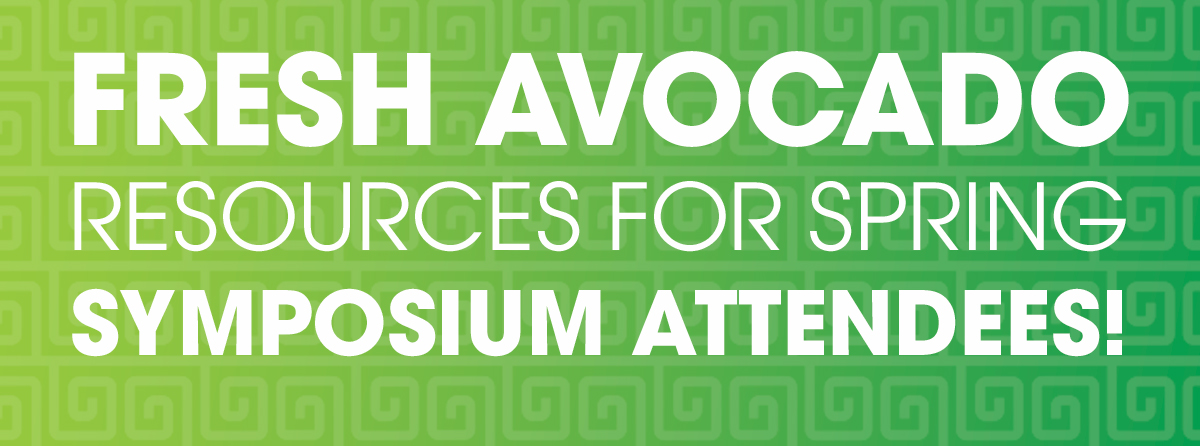 FRESH AVOCADO RESOURCES FOR SPRING SYMPOSIUM ATTENDEES!