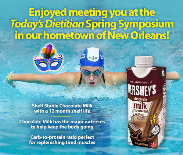 Enjoyed meeting you at the Today's Dietitian Spring Symposium in our hometown of New Orleans! Shelf Stable Chocolate Milk with a 12 month shelf life. Chocolate Milk has the major nutrients to help keep the body going. Carb-to-protein ratio perfect for replenishing tired muscles.