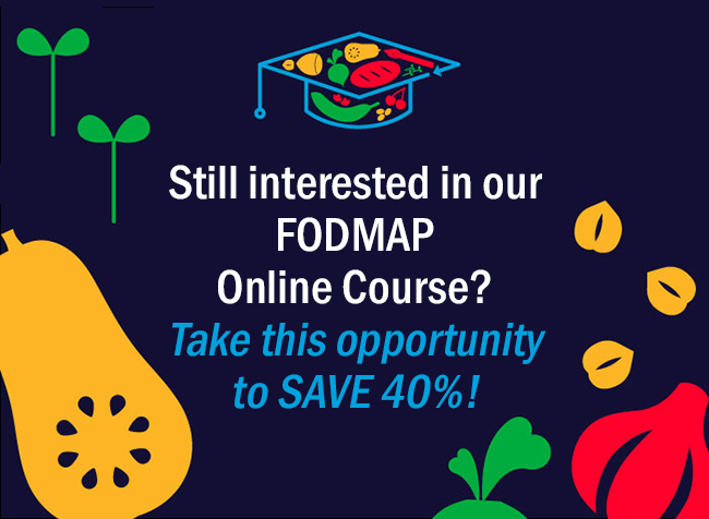 Still interested in our FODMAP Online Course? Take this opportunity to SAVE 40%!