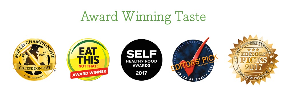 Award Winning Taste: World Championship Cheese Contest - Eat This Not That Award Winner - SELF Healthy Food Awards 2017 - Progressive Grocer 2017 Editors' Pick - The Gourmet Retailer Editors' Picks 2017 Best New Product