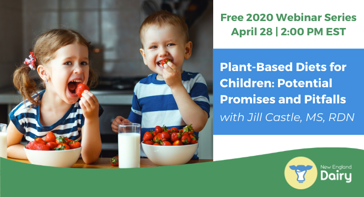 Free 2020 Webinar Series | Tuesday, April 28, 2020, at 2 PM EDT| Plant-Based Diets for Children: Potential Promises and Pitfalls with Jill Castle MS, RDN
