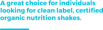 A great choice for individuals looking for clean label, certified organic nutrition shakes.