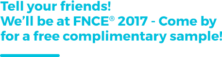 Tell your friends! We'll be at FNCE® 2017 - Come by for a free complimentary sample!