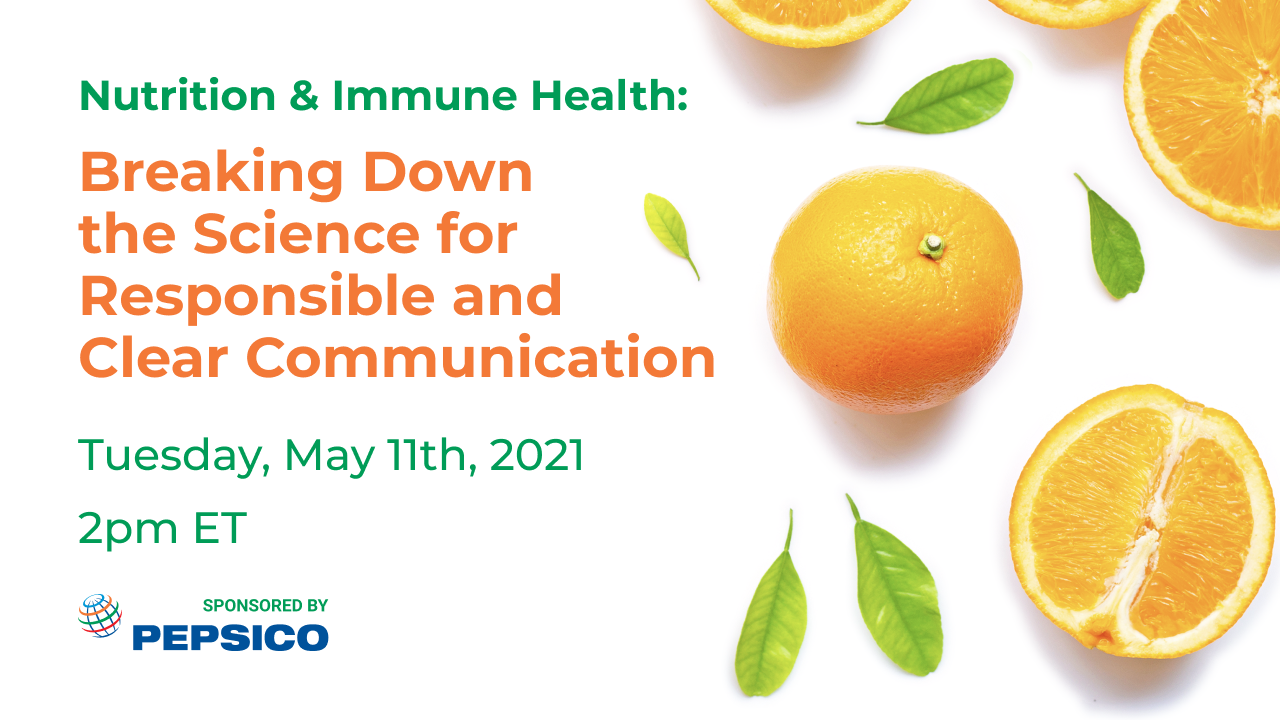 Nutrition & Immune Health: Breaking Down the Science for Responsible and Clear Communication   Tuesday, May 11th, 2021, 2pm ET   Sponsored by PepsiCo