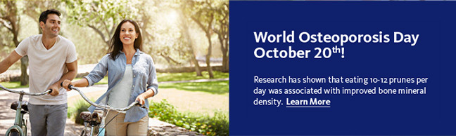 World Osteoporosis Day, October 20! Research has shown that eating 10-12 prunes per day was associated with improved bone mineral density. Learn More: http://www.sunsweetworldosteoporosisday.com/