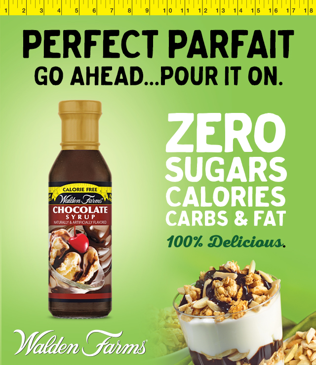 Perfect Parfait   Go Ahead...Pour It On. Zero Sugars, Calories, Carbs & Fat. 100% Delicious. Walden Farms